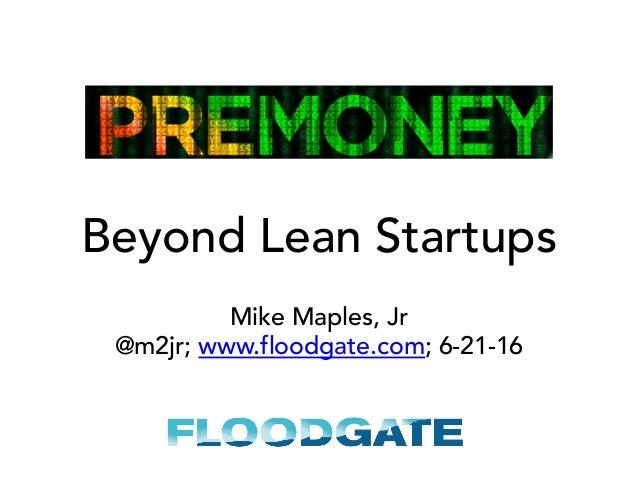 Beyond Lean Startups Mike Maples, Jr @m2jr; www.floodgate.com; 6-21-16