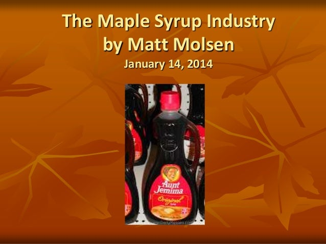 The Maple Syrup Industry by Matt Molsen January 14, 2014