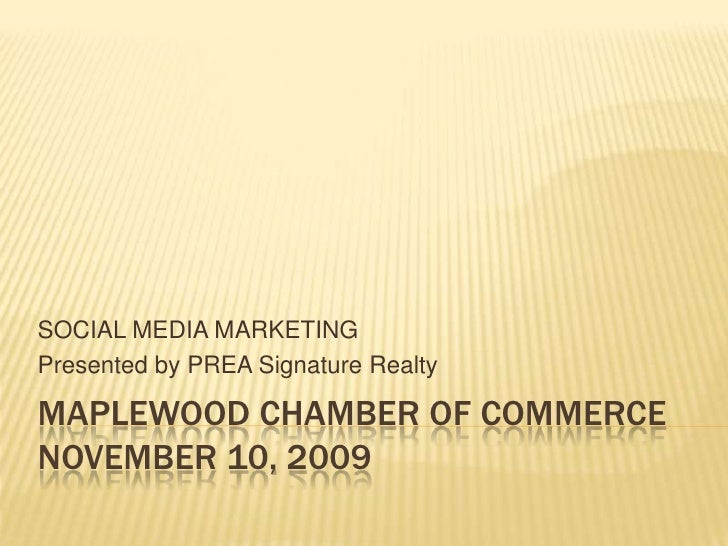 MAPLEWOOD CHAMBER OF COMMERCENovember 10, 2009<br />SOCIAL MEDIA MARKETING <br />Presented by PREA Signature Realty<br />