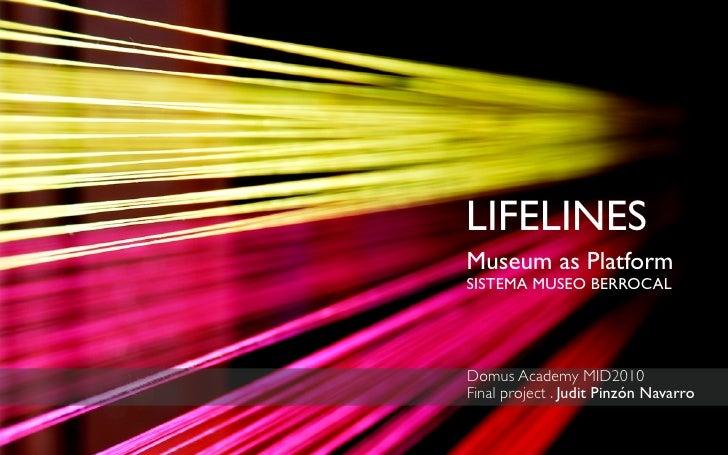 LIFELINES Museum as Platform SISTEMA MUSEO BERROCAL     Domus Academy MID2010 Final project . Judit Pinzón Navarro