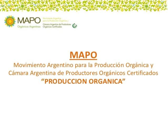 """MAPO  Movimiento Argentino para la Producción Orgánica yCámara Argentina de Productores Orgánicos Certificados           """"..."""