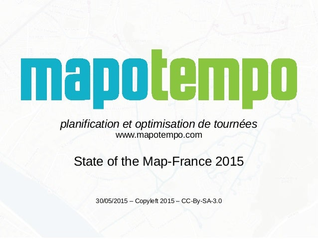 planification et optimisation de tournées www.mapotempo.com State of the Map-France 2015 30/05/2015 – Copyleft 2015 – CC-B...