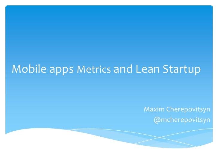 Mobile apps Metrics and Lean Startup                         Maxim Cherepovitsyn                           @mcherepovitsyn