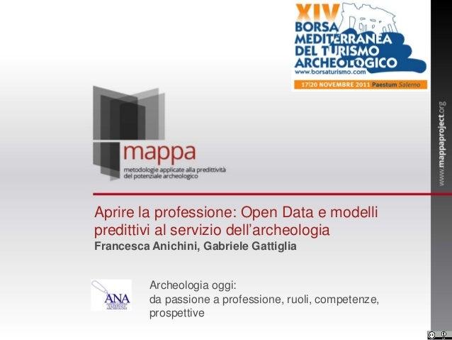 Aprire la professione: Open Data e modelli predittivi al servizio dell'archeologia Francesca Anichini, Gabriele Gattiglia ...