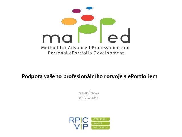 Podpora vašeho profesionálního rozvoje s ePortfoliem                     Marek Šnapka                     Ostrava, 2012