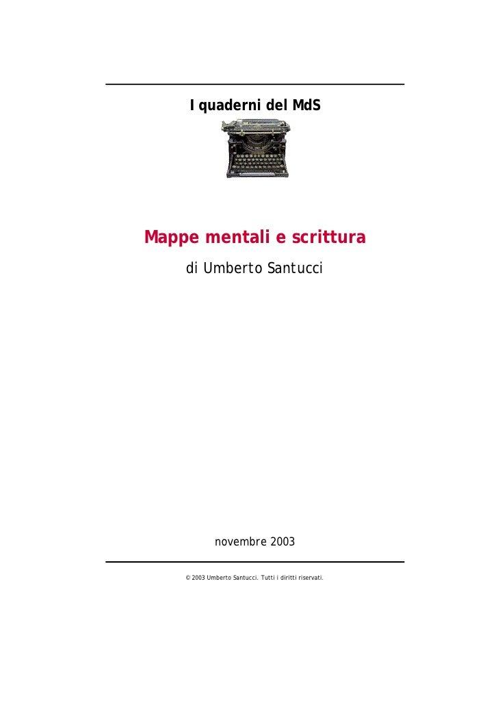 I quaderni del MdS     Mappe mentali e scrittura     di Umberto Santucci                   novembre 2003      © 2003 Umber...