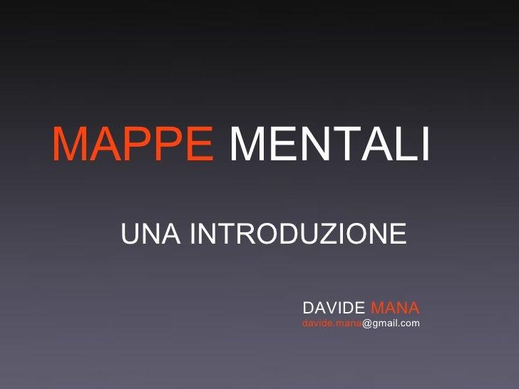 MAPPE  MENTALI UNA INTRODUZIONE DAVIDE  MANA davide.mana @gmail.com