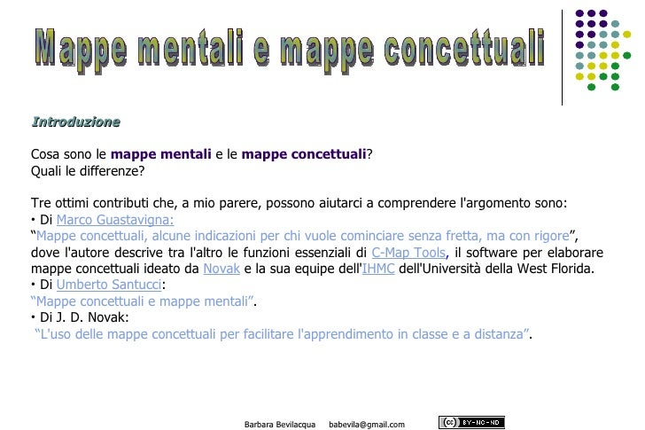 Introduzione  Cosa sono le mappe mentali e le mappe concettuali? Quali le differenze?  Tre ottimi contributi che, a mio pa...