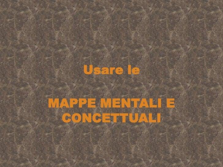 Usare le<br />MAPPE MENTALI E CONCETTUALI<br />