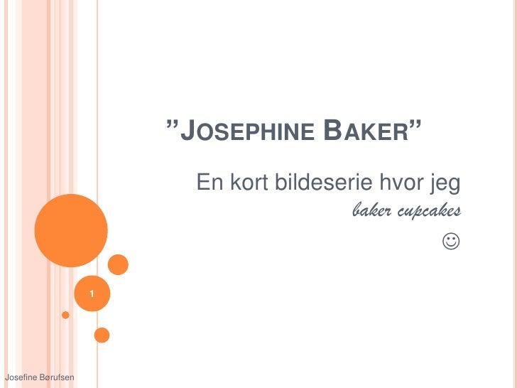 """""""JOSEPHINE BAKER""""                         En kort bildeserie hvor jeg                                         baker cupcak..."""