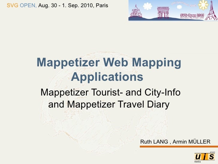 Mappetizer Web Mapping Applications     Mappetizer Tourist- and City-Info and Mappetizer Travel Diary Ruth LANG , Armin MÜ...