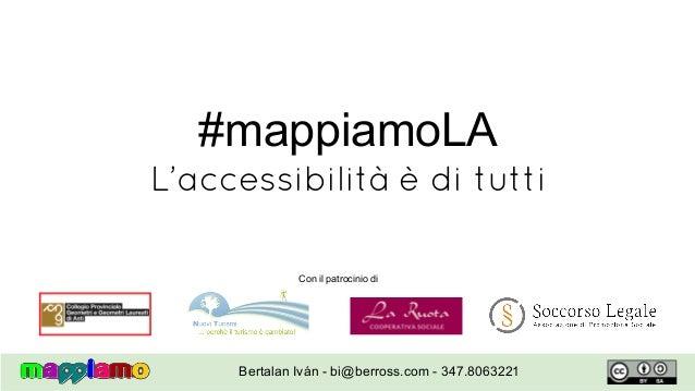 #mappiamoLA L'accessibilità è di tutti Con il patrocinio di Bertalan Iván - bi@berross.com - 347.8063221