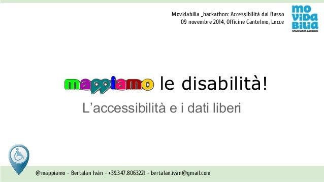 Movidabilia _hackathon: Accessibilità dal Basso  09 novembre 2014, Officine Cantelmo, Lecce  le disabilità!  L'accessibili...