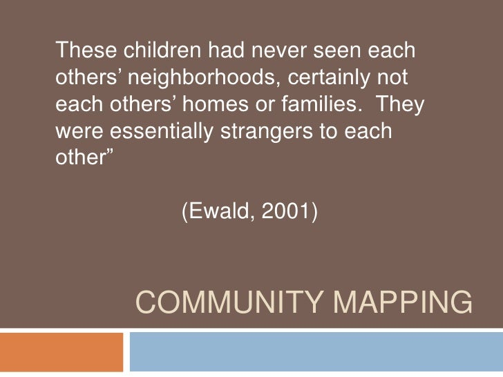 Community Mapping<br />These children had never seen each others' neighborhoods, certainly not each others' homes or famil...
