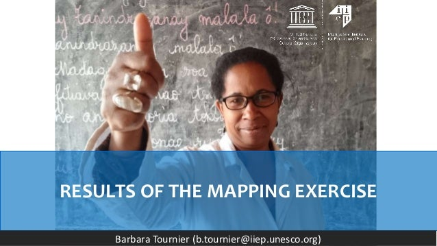 RESULTS OF THE MAPPING EXERCISE Barbara Tournier (b.tournier@iiep.unesco.org)