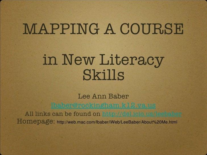 MAPPING A COURSE  in New Literacy Skills <ul><li>Lee Ann Baber </li></ul><ul><li>[email_address] </li></ul><ul><li>All lin...