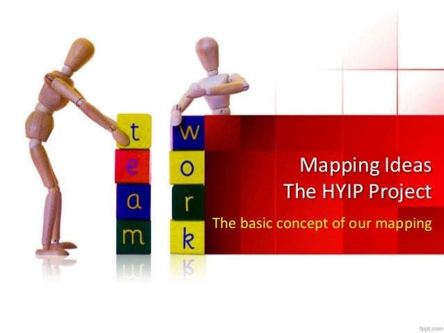 Mapping Ideas The HYIP Project The basic concept of our mapping