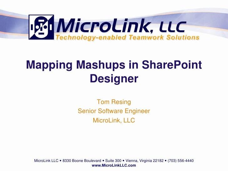 Mapping Mashups in SharePoint           Designer                                Tom Resing                          Senior...