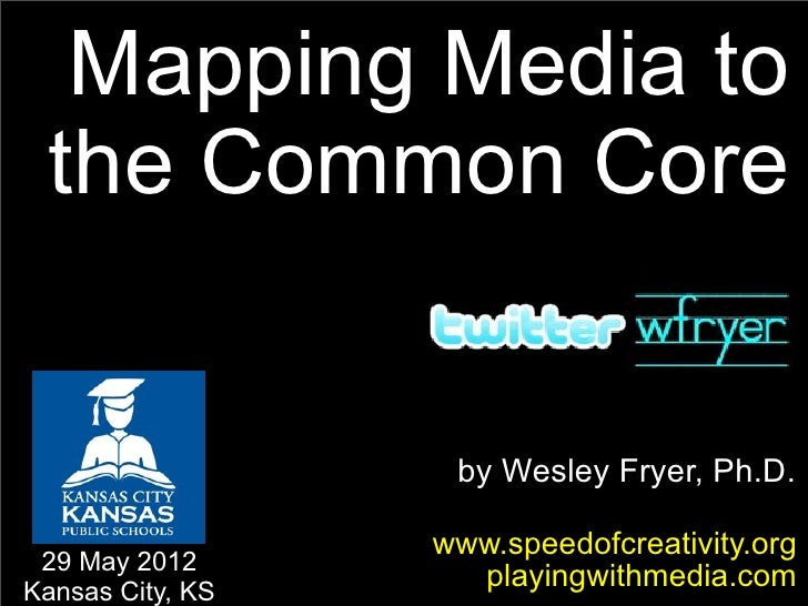 Mapping Media to the Common Core                   by Wesley Fryer, Ph.D.                  www.speedofcreativity.org 29 Ma...