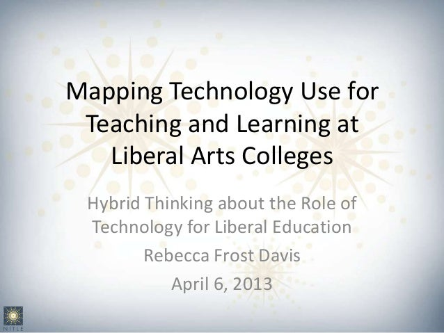 Mapping Technology Use for Teaching and Learning at   Liberal Arts Colleges Hybrid Thinking about the Role of Technology f...