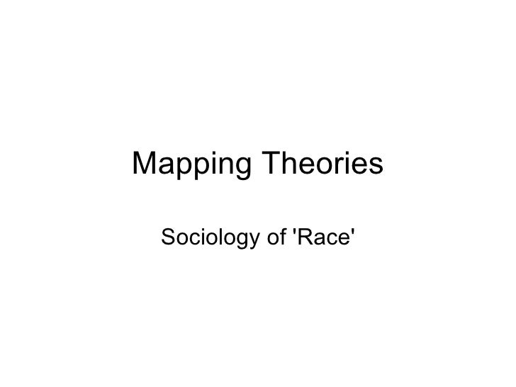 Mapping Theories Sociology of 'Race'