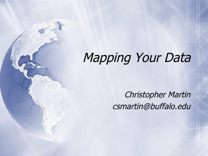 Mapping Your Data Christopher Martin [email_address]