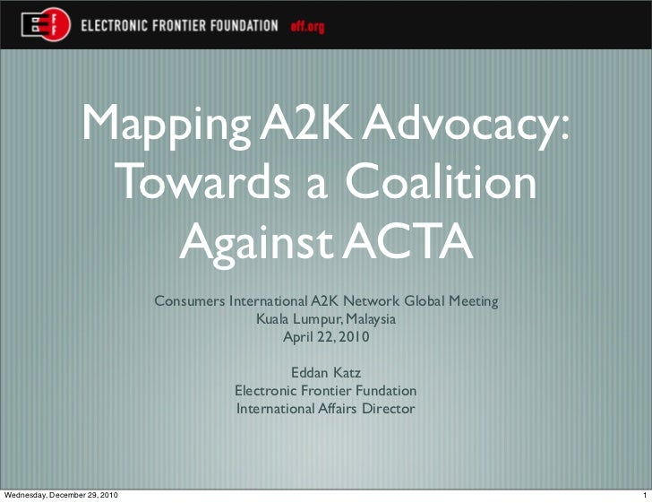 Mapping A2K Advocacy:                   Towards a Coalition                     Against ACTA                              ...