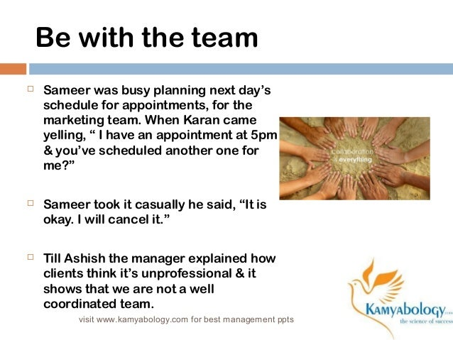 Be with the team   Sameer was busy planning next day's  schedule for appointments, for the  marketing team. When Karan ca...