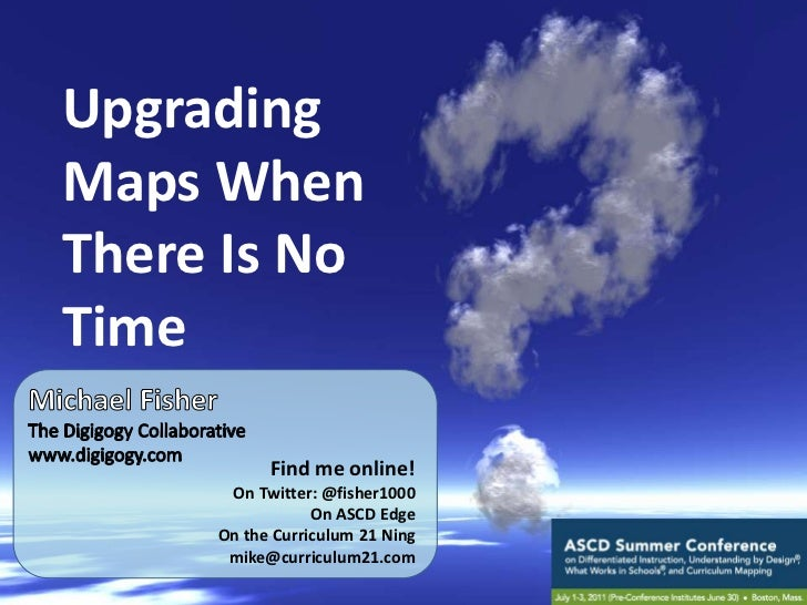 Upgrading Maps When There Is No Time<br />Michael Fisher<br />The Digigogy Collaborative<br />www.digigogy.com<br />Find m...