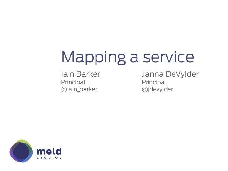 Mapping a serviceIain Barker    Janna DeVylderPrincipal      Principal@iain_barker   @jdevylder