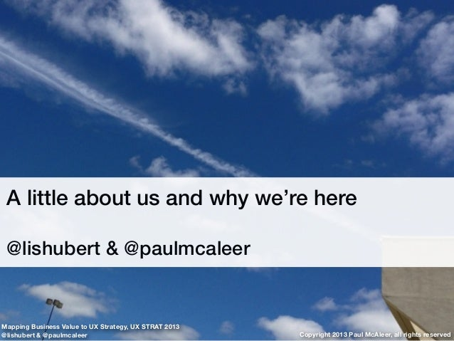 A little about us and why we're here @lishubert & @paulmcaleer Copyright 2013 Paul McAleer, all rights reserved Mapping Bu...