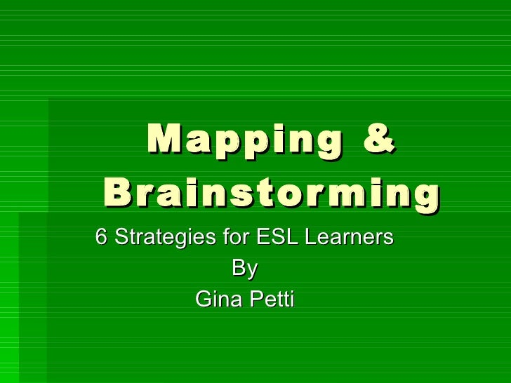 Mapping & Brainstorming 6 Strategies for ESL Learners By Gina Petti