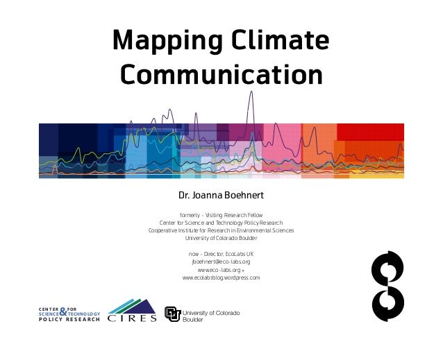 Mapping Climate Communication Dr. Joanna Boehnert formerly - Visiting Research Fellow Center for Science and Technology Po...