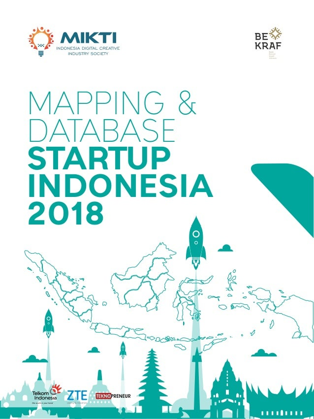 1MAPPING DAN DATABASE STARTUP INDONESIA 2018 MAPPING & DATABASE STARTUP INDONESIA 2018