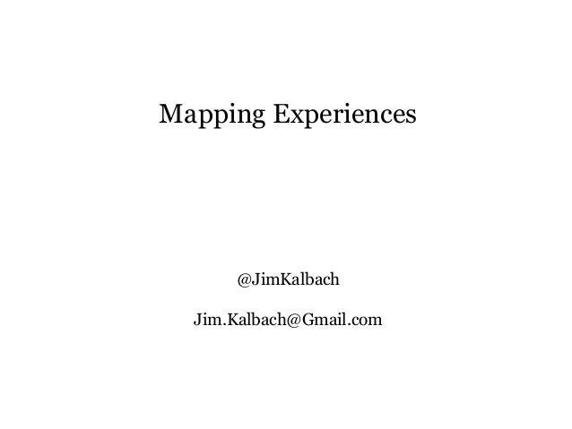 Mapping Experiences @JimKalbach Jim.Kalbach@Gmail.com