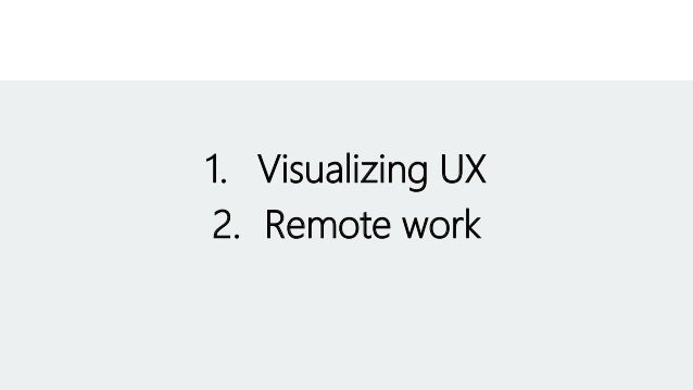 1. Visualizing UX 2. Remote work