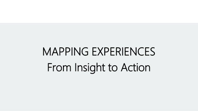 MAPPING EXPERIENCES From Insight to Action
