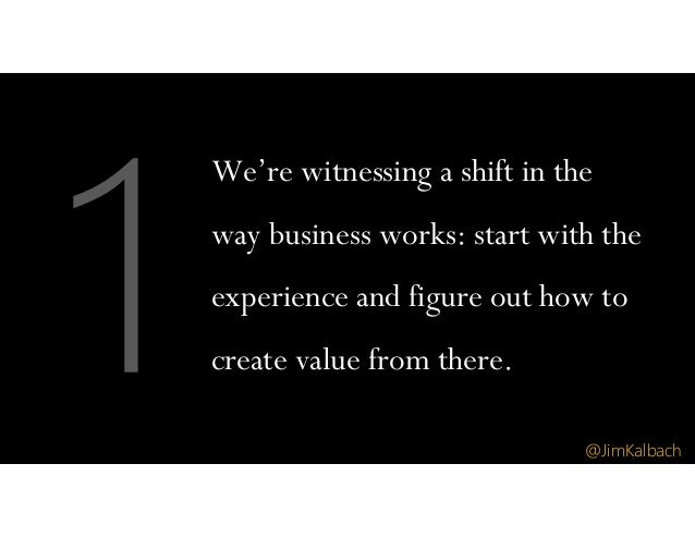 We're witnessing a shift in the way business works: start with the experience and figure out how to create value from ther...