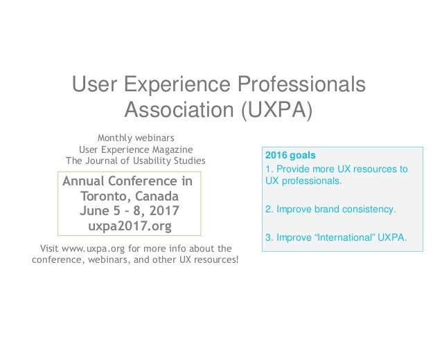 """2016 goals 1. Provide more UX resources to UX professionals. 2. Improve brand consistency. 3. Improve """"International"""" UXPA..."""