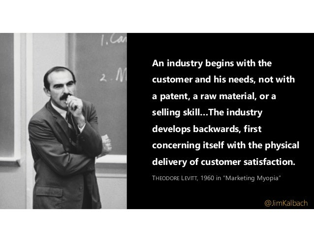 An industry begins with the customer and his needs, not with a patent, a raw material, or a selling skill…The industry dev...