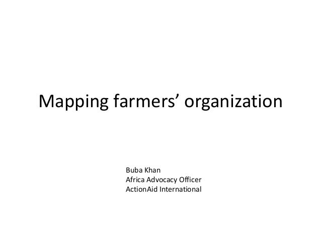 Mapping farmers' organization  Buba Khan Africa Advocacy Officer ActionAid International