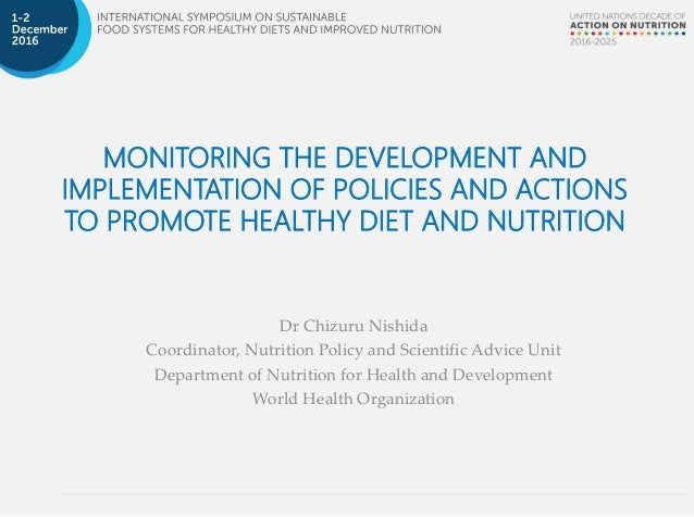 MONITORING THE DEVELOPMENT AND IMPLEMENTATION OF POLICIES AND ACTIONS TO PROMOTE HEALTHY DIET AND NUTRITION Dr Chizuru Nis...