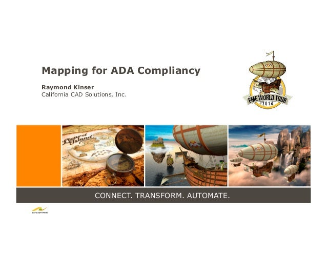 CONNECT. TRANSFORM. AUTOMATE. Mapping for ADA Compliancy Raymond Kinser California CAD Solutions, Inc.