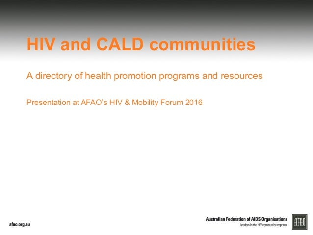 HIV and CALD communities A directory of health promotion programs and resources Presentation at AFAO's HIV & Mobility Foru...