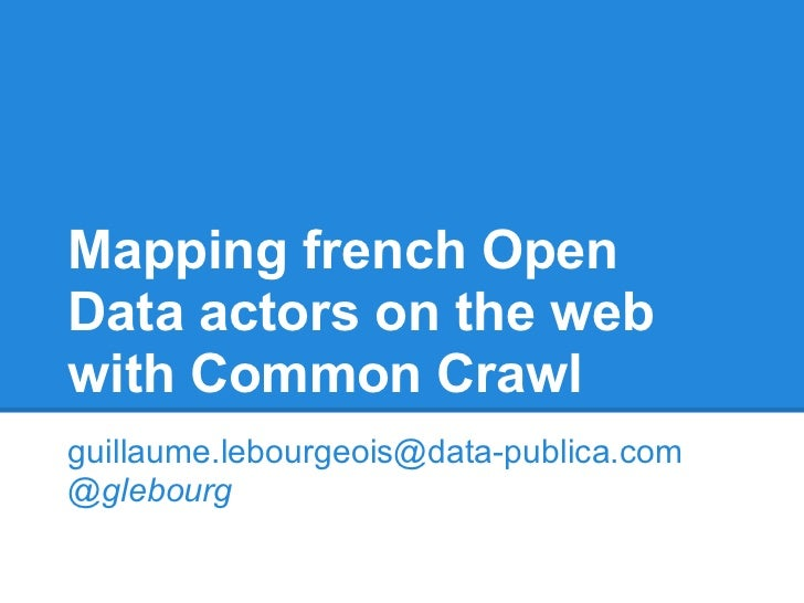 Mapping french OpenData actors on the webwith Common Crawlguillaume.lebourgeois@data-publica.com@glebourg