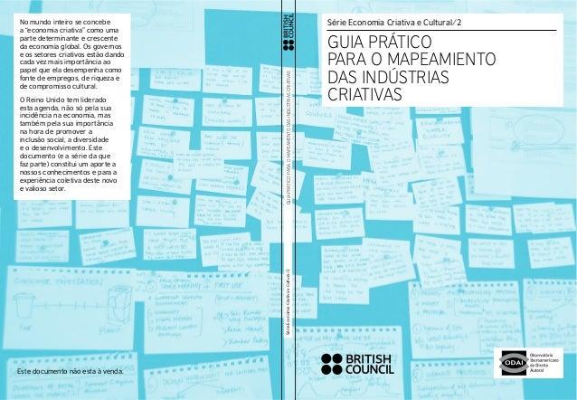 GUIA PRÁTICO PARA O MAPEAMENTO DAS INDÚSTRIAS CRIATIVAS  Série Economia Criativa e Cultural ⁄ 2  GUIA PRÁTICO  PARA O MAPE...