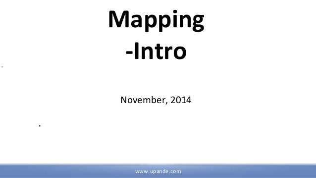 Mapping  -Intro  www.upande.com  In  November, 2014  .