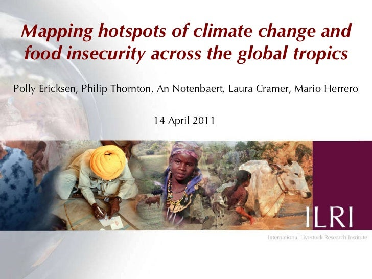 Mapping hotspots of climate change and food insecurity across the global tropics Polly Ericksen, Philip Thornton, An Noten...