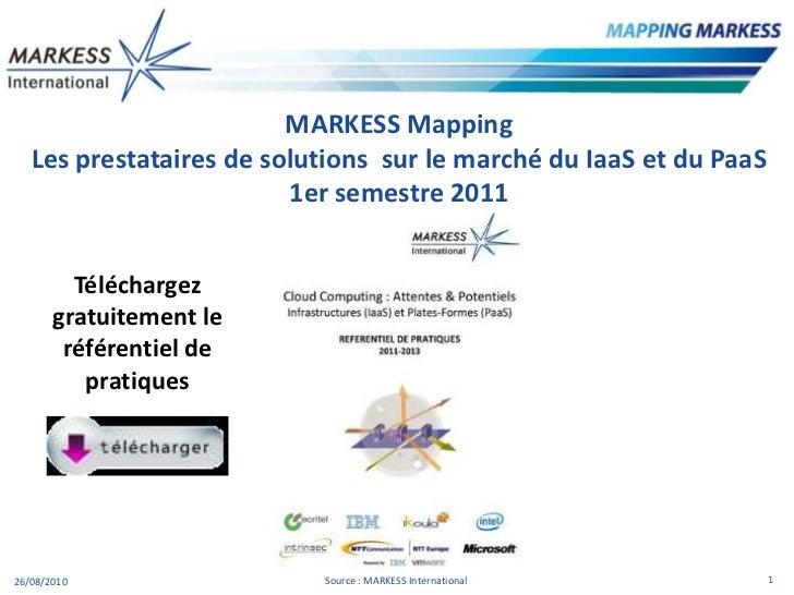 MARKESSMapping<br />Les prestataires de solutions  sur le marché du IaaS et du PaaS1er semestre 2011<br />Téléchargez grat...