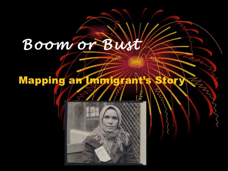 Boom or Bust Mapping an Immigrant's Story